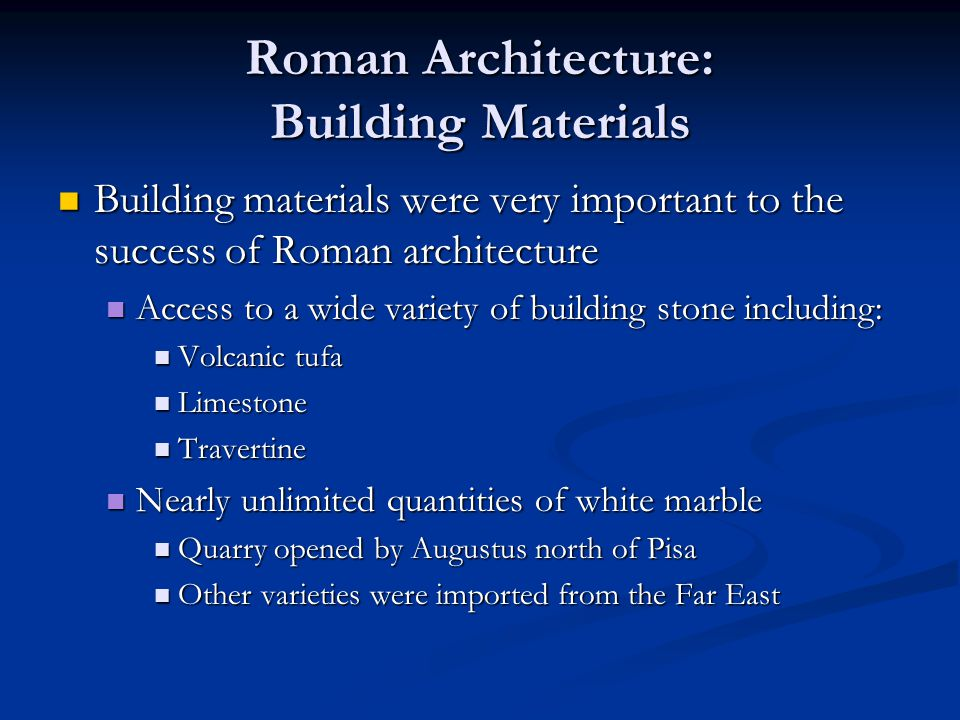 Roman Architecture: Building Materials Building materials were very important to the success of Roman architecture Building materials were very import