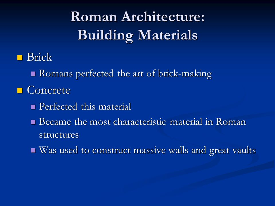 Roman Architecture: Building Materials Brick Brick Romans perfected the art of brick-making Romans perfected the art of brick-making Concrete Concrete