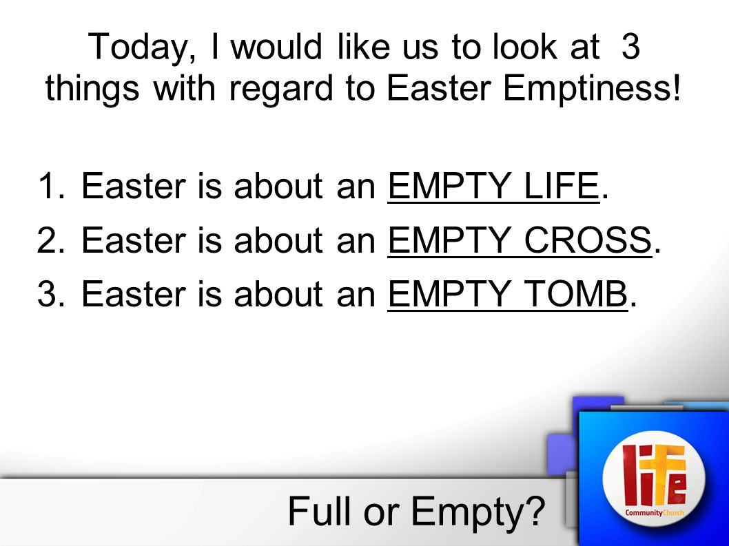 Today, I would like us to look at 3 things with regard to Easter Emptiness.