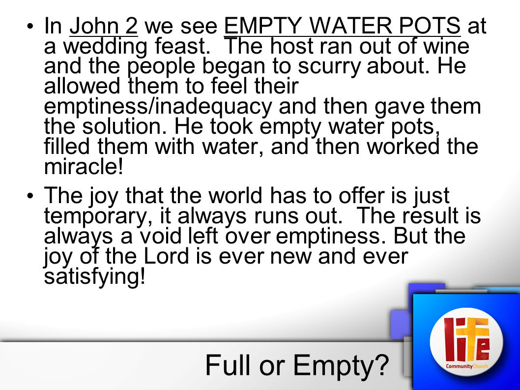In John 2 we see EMPTY WATER POTS at a wedding feast.
