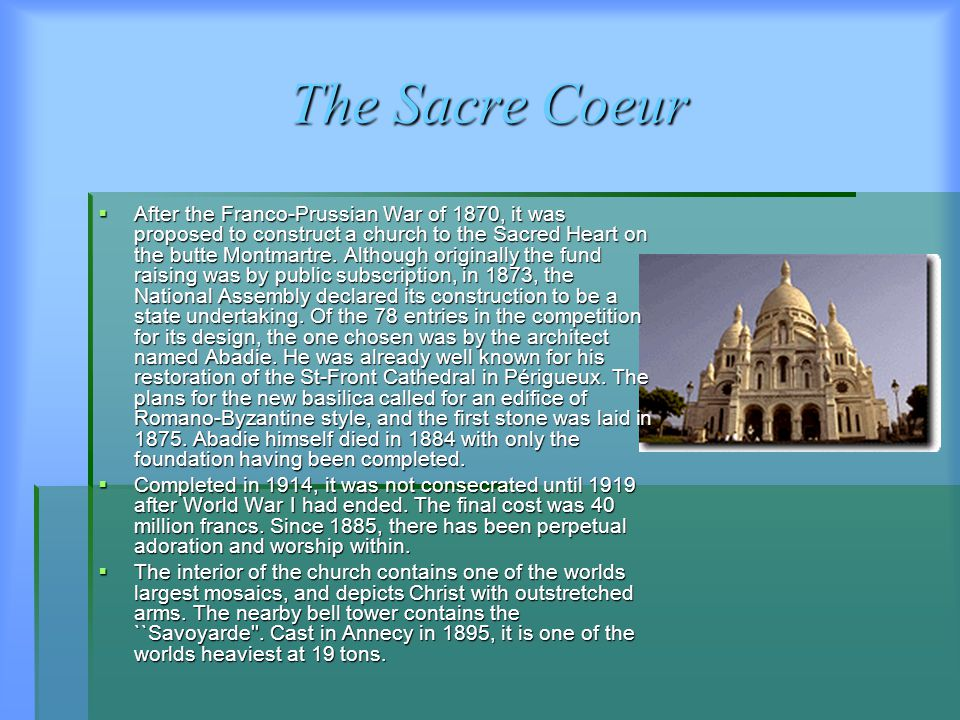 The Sacre Coeur  After the Franco-Prussian War of 1870, it was proposed to construct a church to the Sacred Heart on the butte Montmartre.