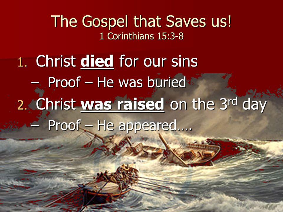 The Gospel that Saves us. 1 Corinthians 15:3-8 1.