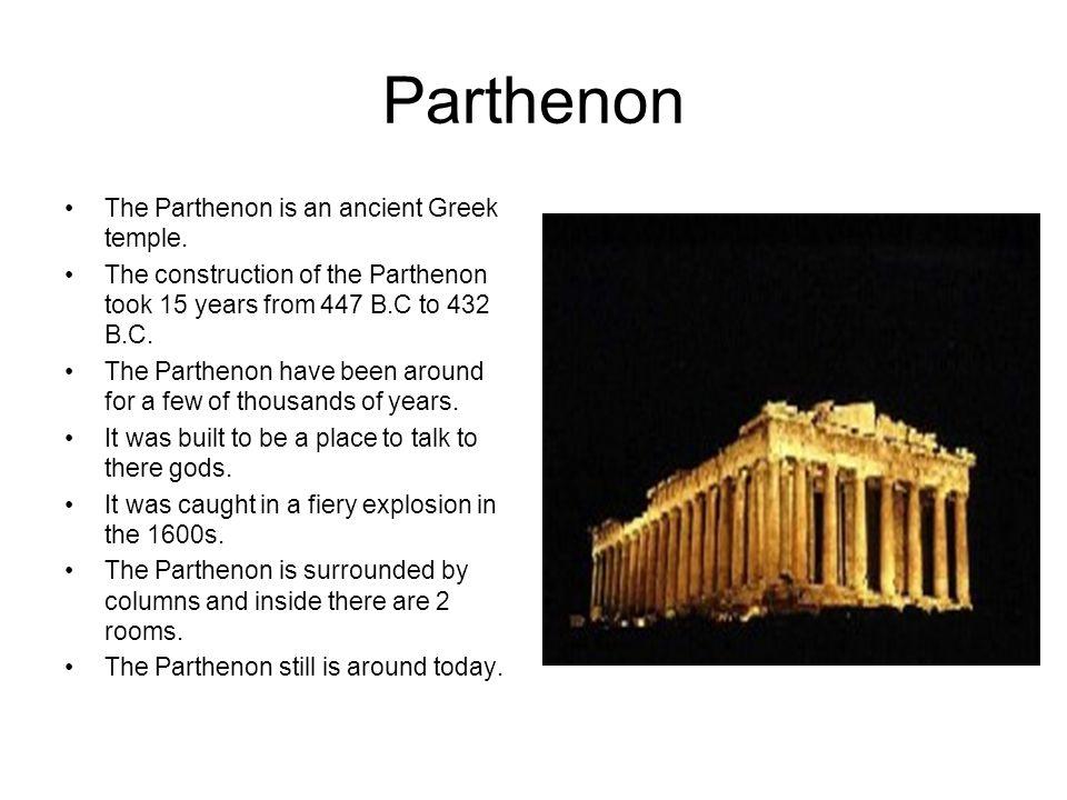 Parthenon The Parthenon is an ancient Greek temple.