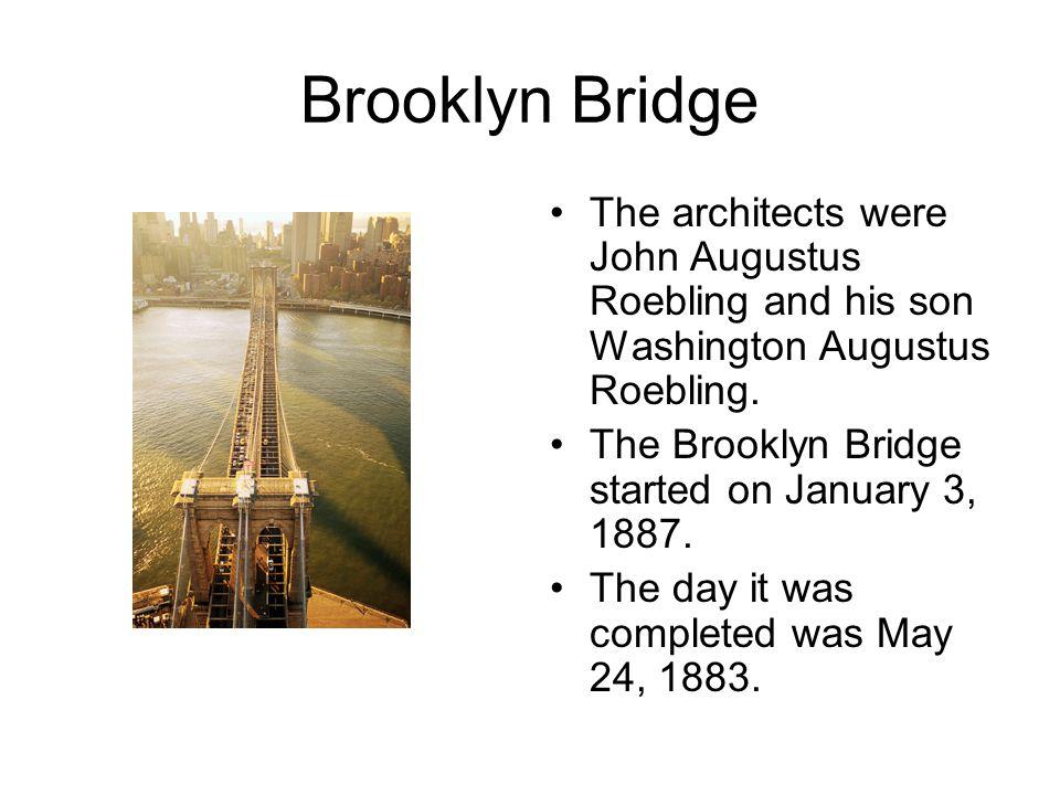 Brooklyn Bridge The architects were John Augustus Roebling and his son Washington Augustus Roebling.