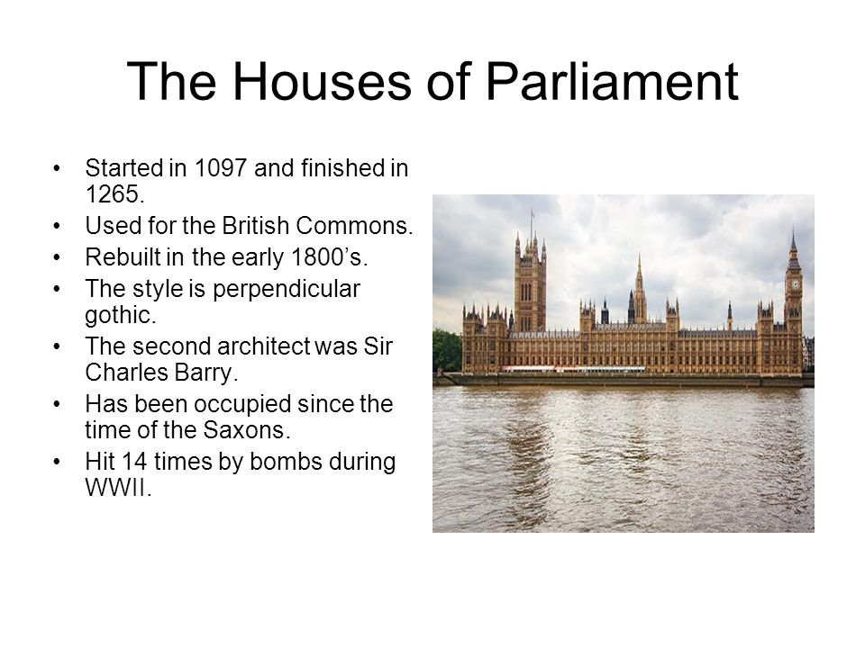 The Houses of Parliament Started in 1097 and finished in 1265.