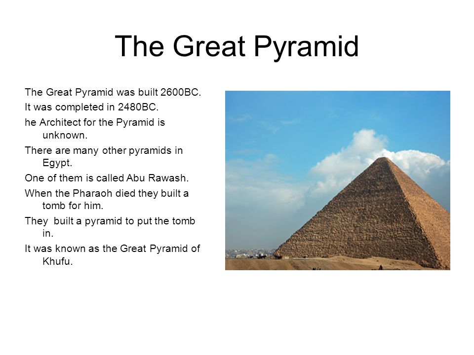 The Great Pyramid The Great Pyramid was built 2600BC.