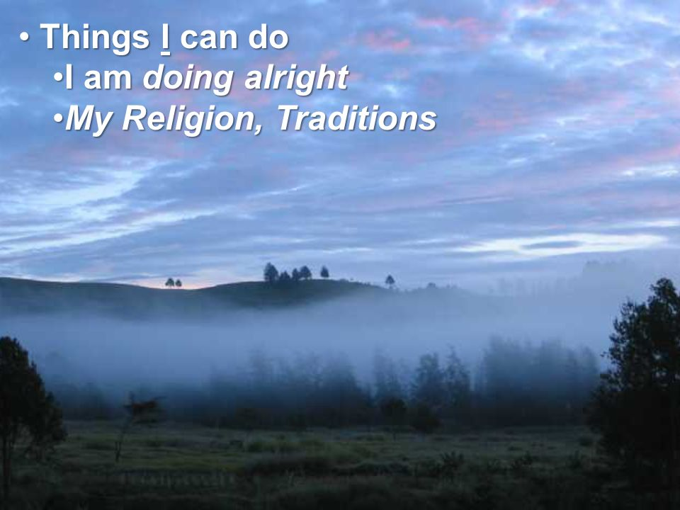 Things I can do Things I can do I am doing alrightI am doing alright My Religion, TraditionsMy Religion, Traditions