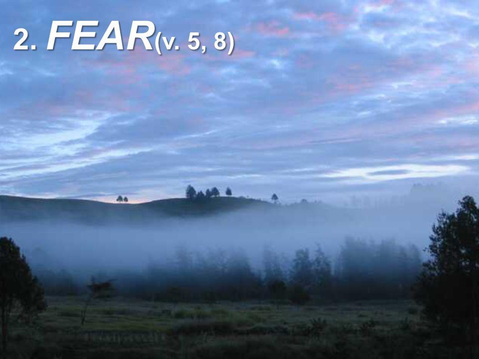 2. FEAR (v. 5, 8)