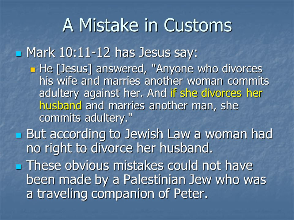 A Mistake in Customs Mark 10:11-12 has Jesus say: Mark 10:11-12 has Jesus say: He [Jesus] answered,