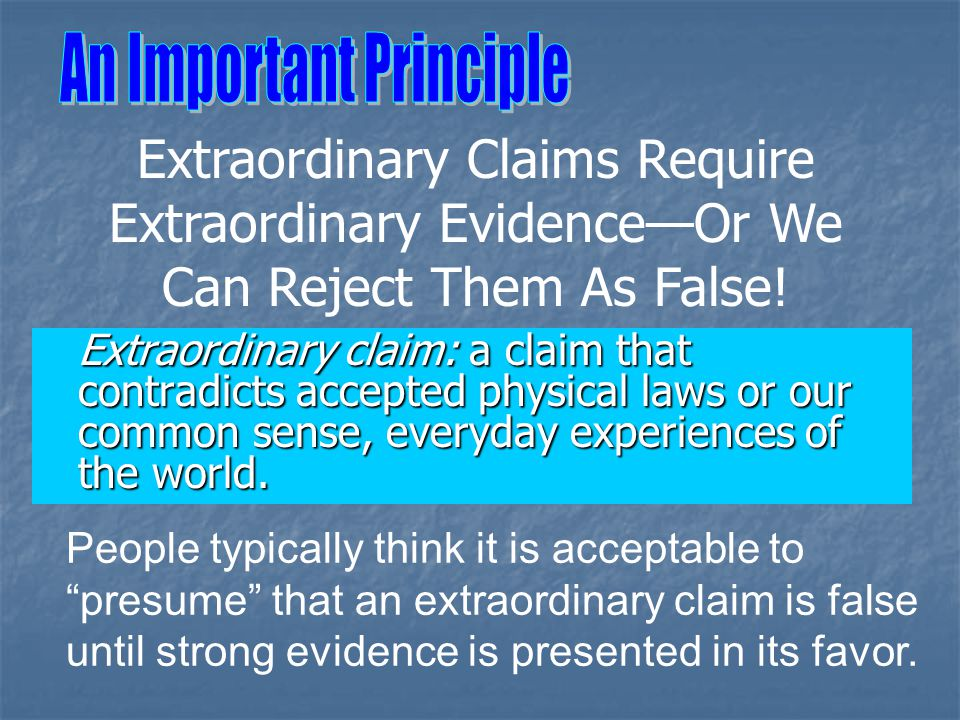 """People typically think it is acceptable to """"presume"""" that an extraordinary claim is false until strong evidence is presented in its favor. Extraordina"""