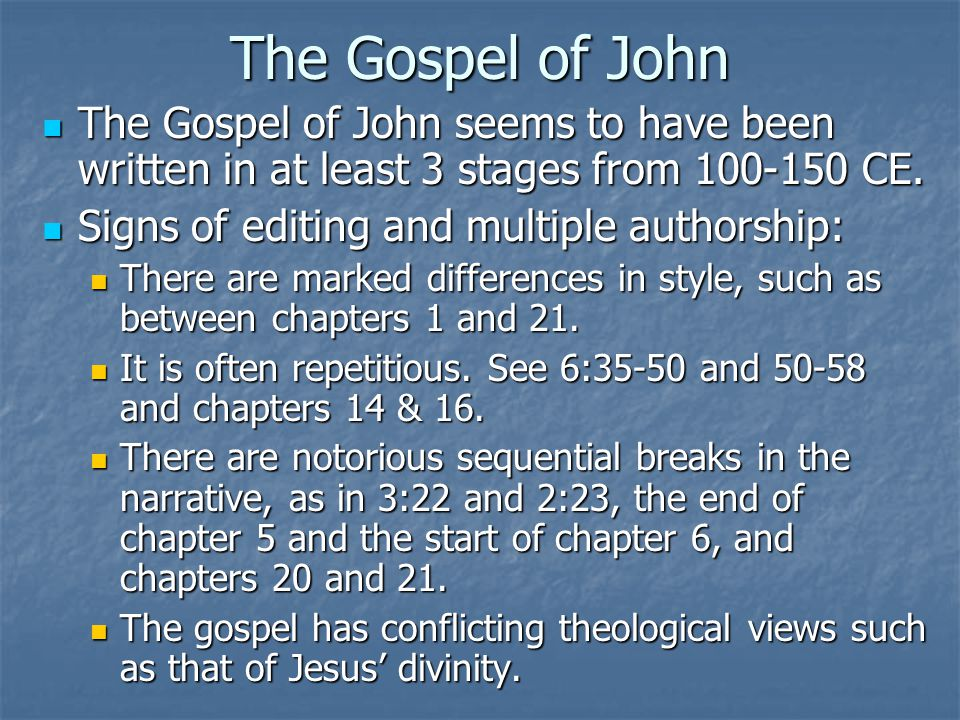 The Gospel of John The Gospel of John seems to have been written in at least 3 stages from 100-150 CE. The Gospel of John seems to have been written i