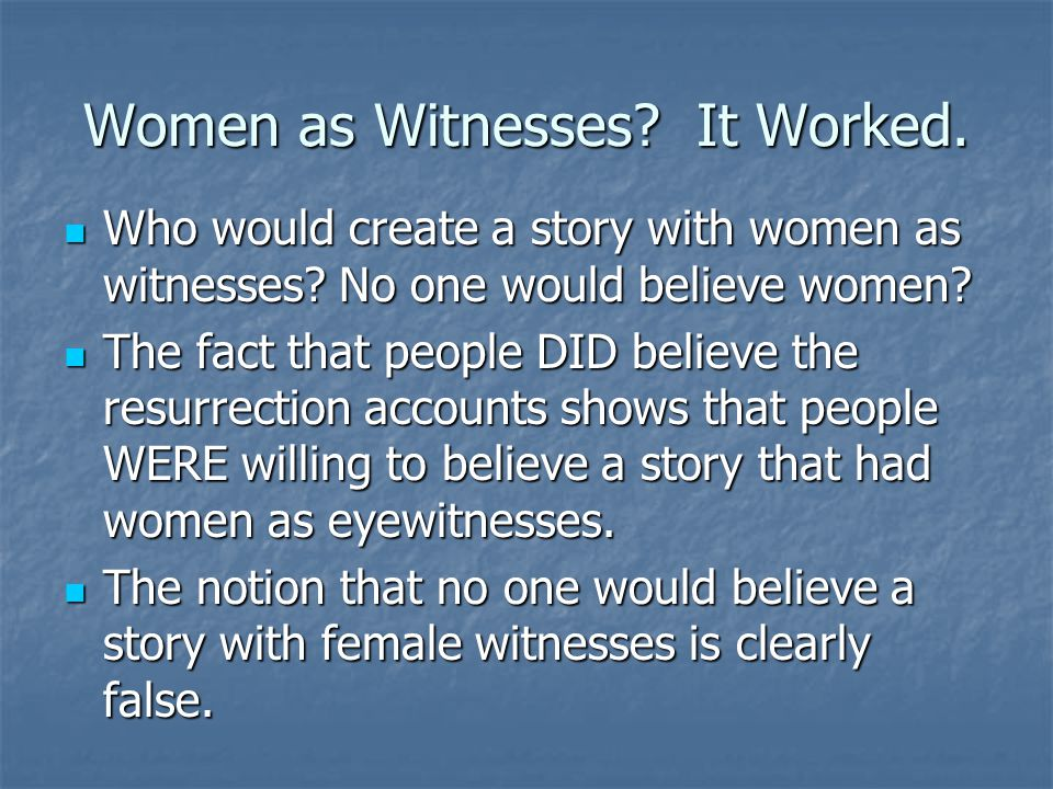 Women as Witnesses? It Worked. Who would create a story with women as witnesses? No one would believe women? Who would create a story with women as wi