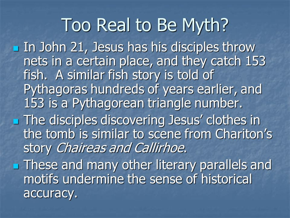 Too Real to Be Myth? In John 21, Jesus has his disciples throw nets in a certain place, and they catch 153 fish. A similar fish story is told of Pytha