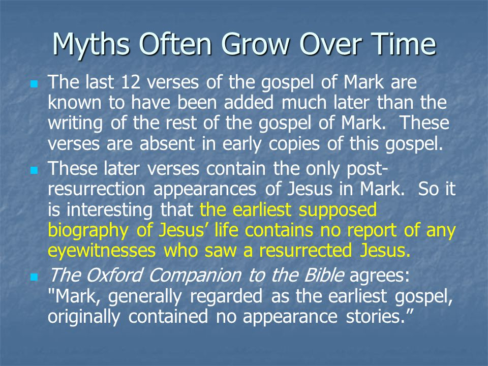 Myths Often Grow Over Time The last 12 verses of the gospel of Mark are known to have been added much later than the writing of the rest of the gospel