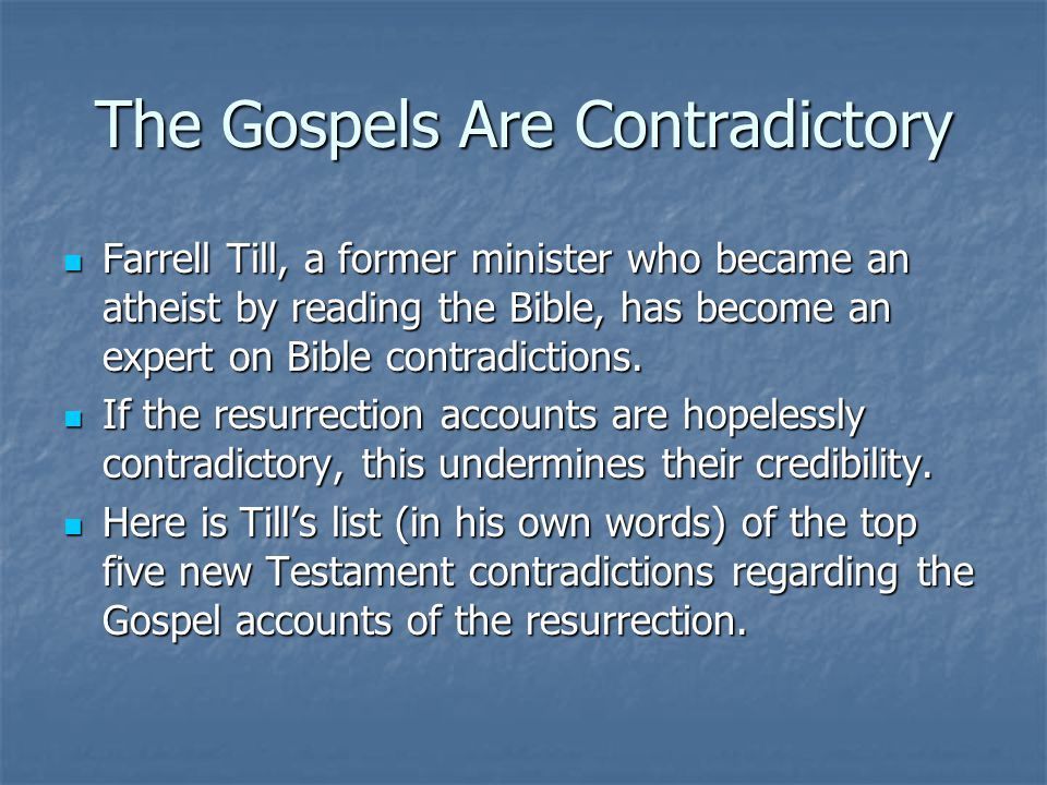 The Gospels Are Contradictory Farrell Till, a former minister who became an atheist by reading the Bible, has become an expert on Bible contradictions