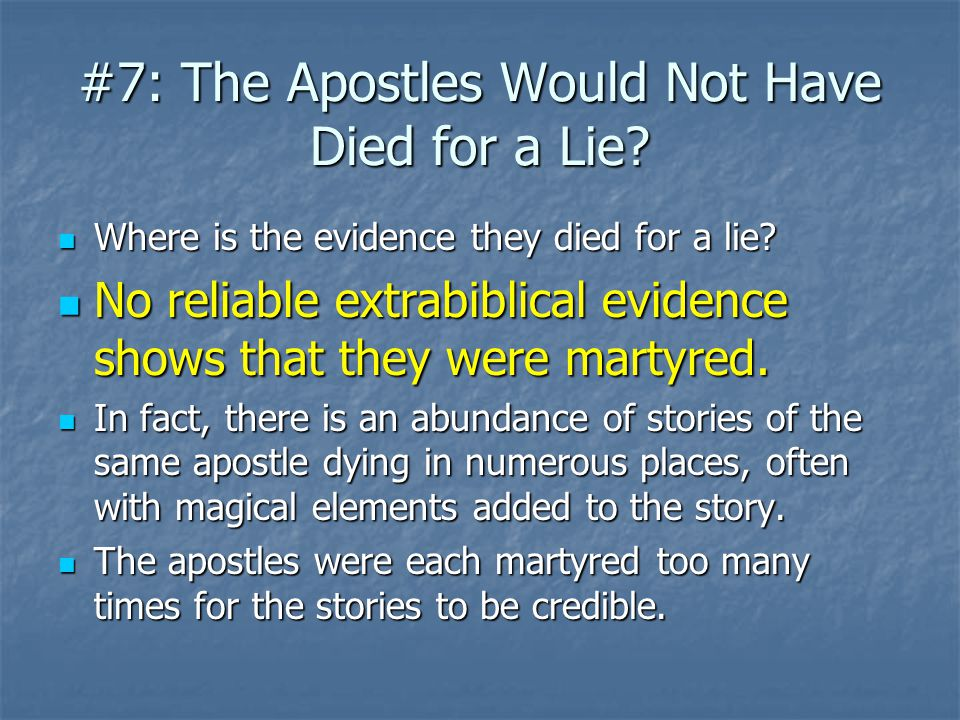 #7: The Apostles Would Not Have Died for a Lie? Where is the evidence they died for a lie? Where is the evidence they died for a lie? No reliable extr