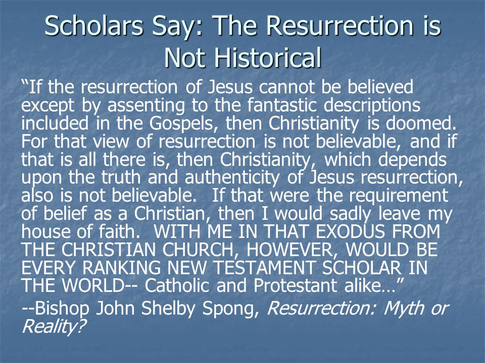 """Scholars Say: The Resurrection is Not Historical """"If the resurrection of Jesus cannot be believed except by assenting to the fantastic descriptions in"""