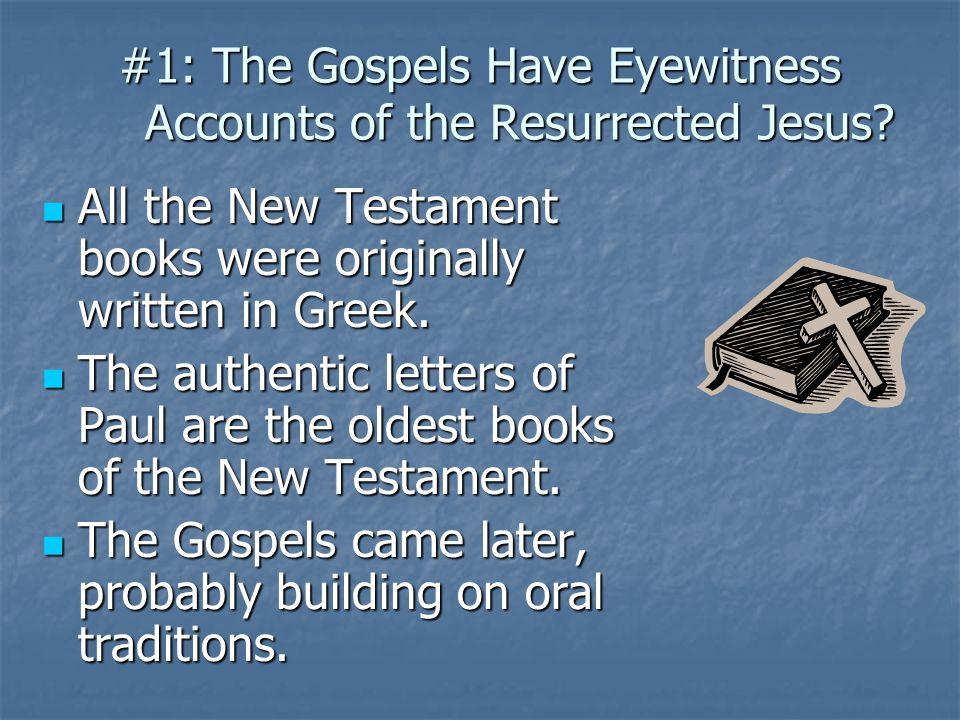 #1: The Gospels Have Eyewitness Accounts of the Resurrected Jesus? All the New Testament books were originally written in Greek. All the New Testament