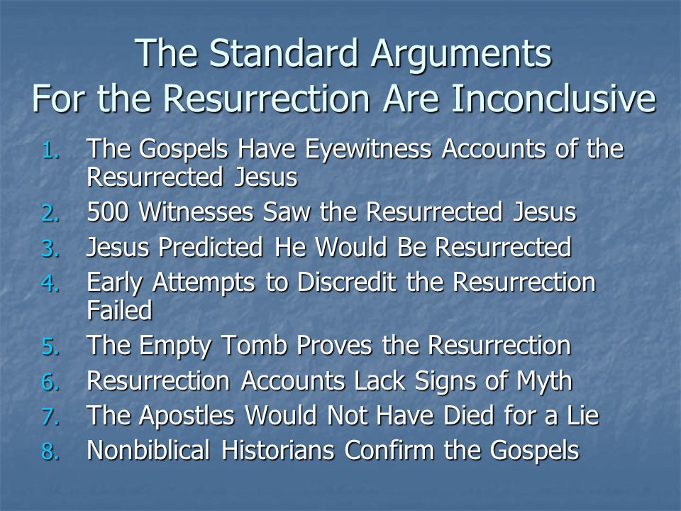 The Standard Arguments For the Resurrection Are Inconclusive 1. The Gospels Have Eyewitness Accounts of the Resurrected Jesus 2. 500 Witnesses Saw the