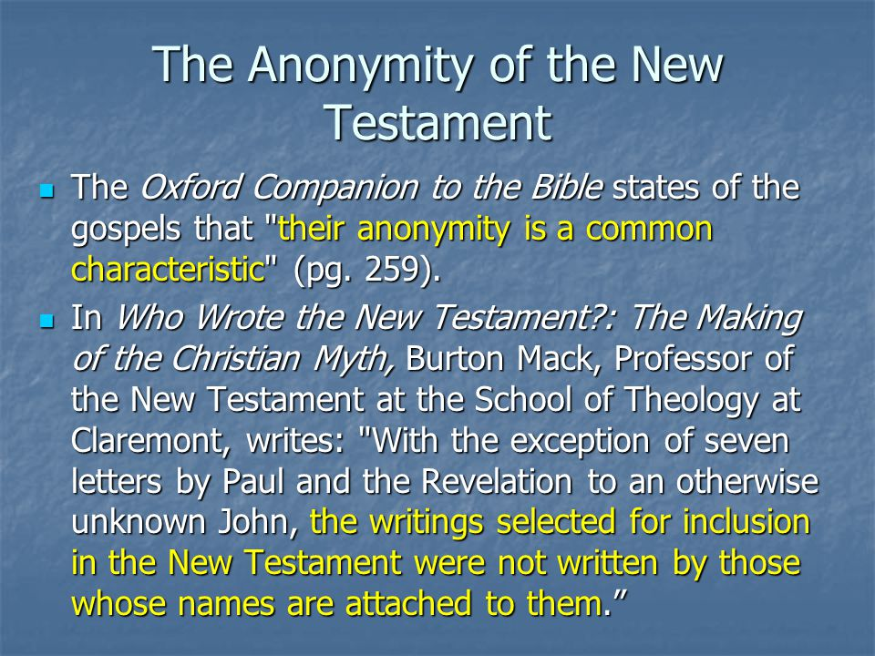 The Anonymity of the New Testament The Oxford Companion to the Bible states of the gospels that