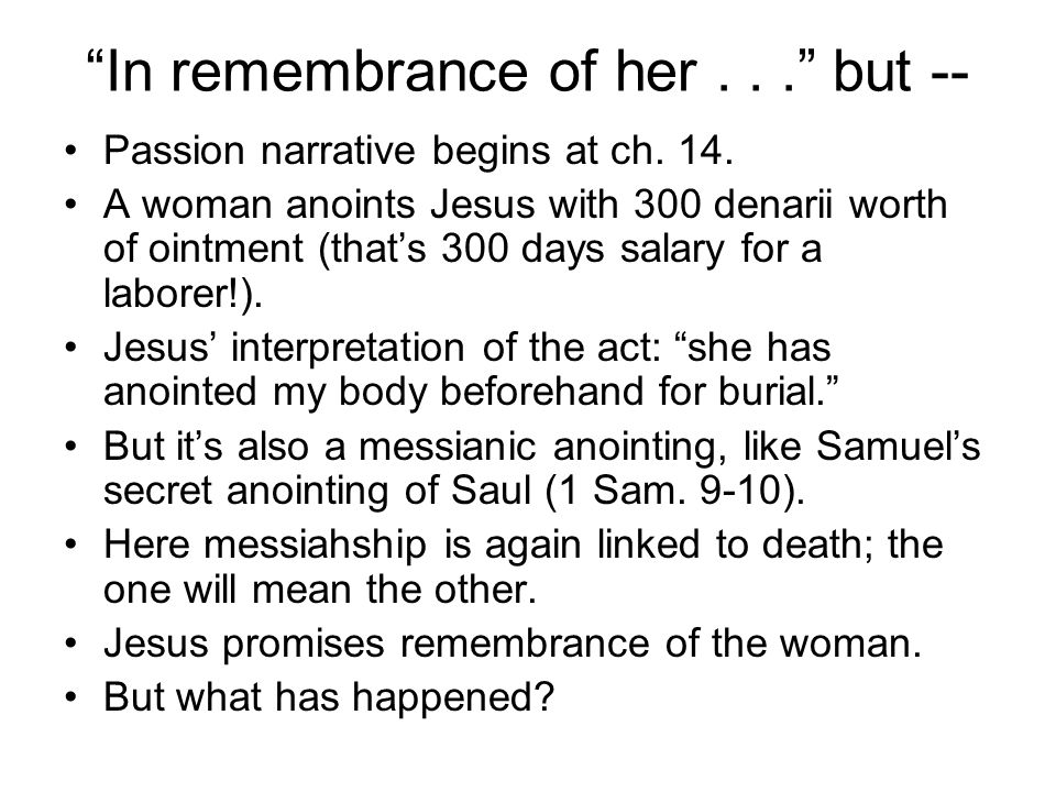 In remembrance of her... but -- Passion narrative begins at ch.