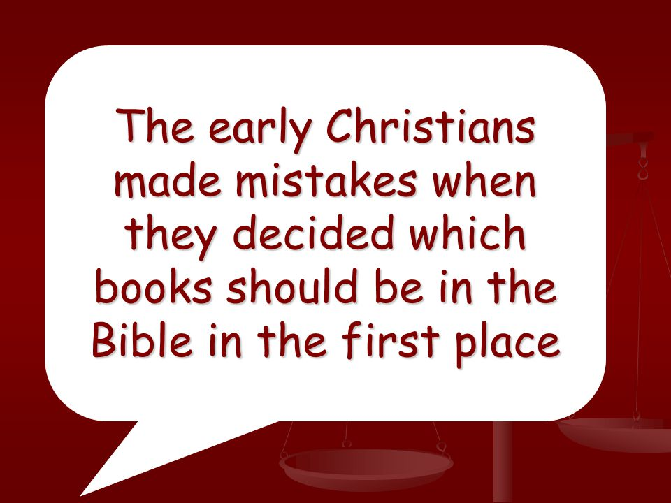 The early Christians made mistakes when they decided which books should be in the Bible in the first place