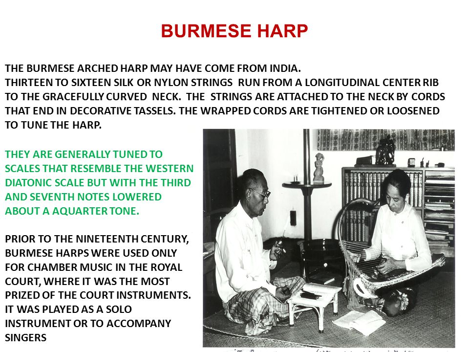BURMESE HARP THE BURMESE ARCHED HARP MAY HAVE COME FROM INDIA.