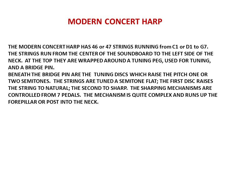 MODERN CONCERT HARP THE MODERN CONCERT HARP HAS 46 or 47 STRINGS RUNNING from C1 or D1 to G7.