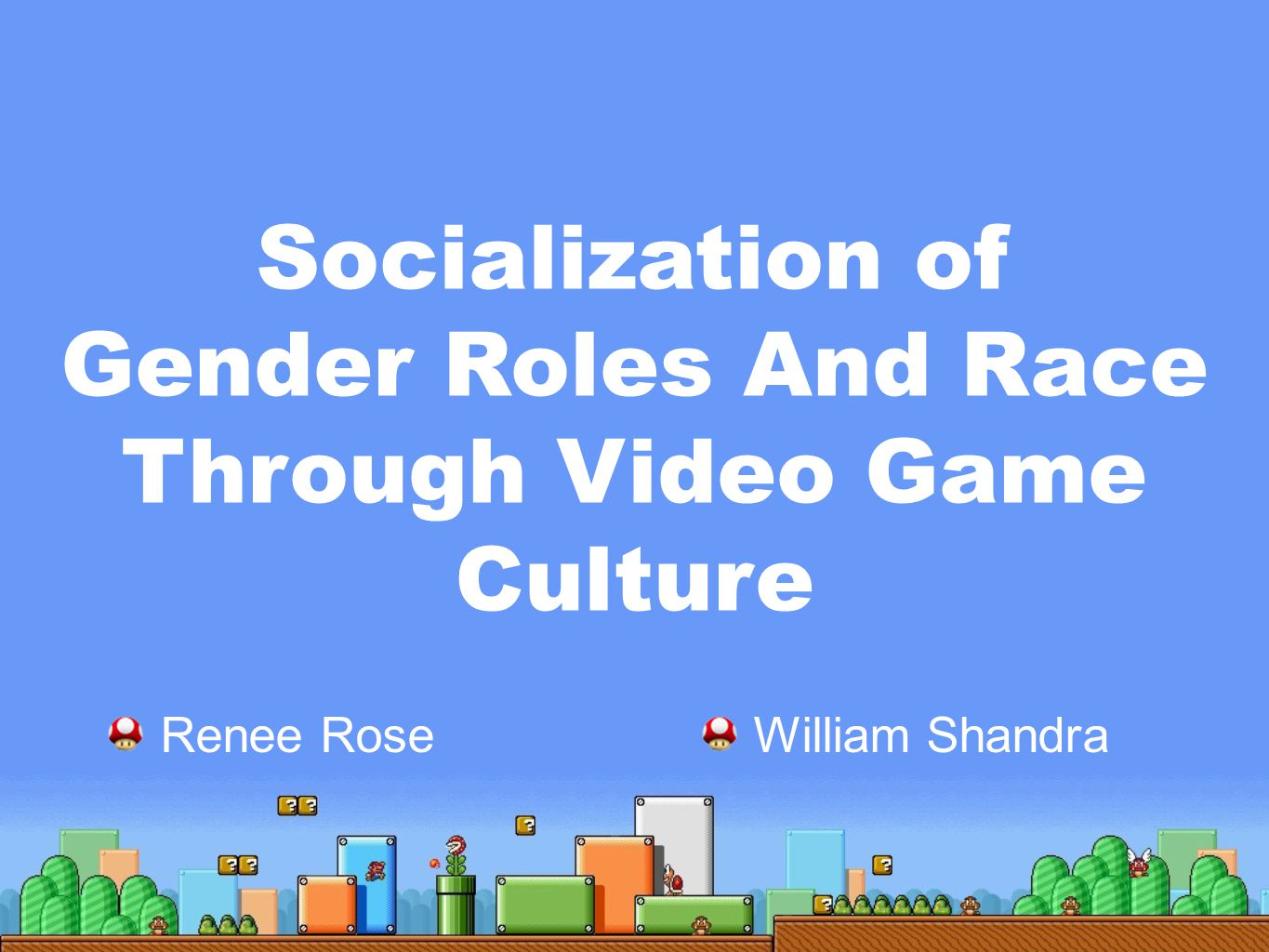 Socialization of Gender Roles And Race Through Video Game Culture Renee Rose William Shandra