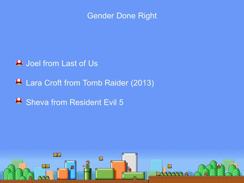 Joel from Last of Us Lara Croft from Tomb Raider (2013) Sheva from Resident Evil 5 Gender Done Right
