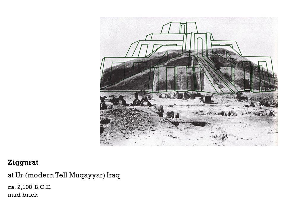 Ziggurat at Ur (modern Tell Muqayyar) Iraq ca. 2,100 B.C.E. mud brick