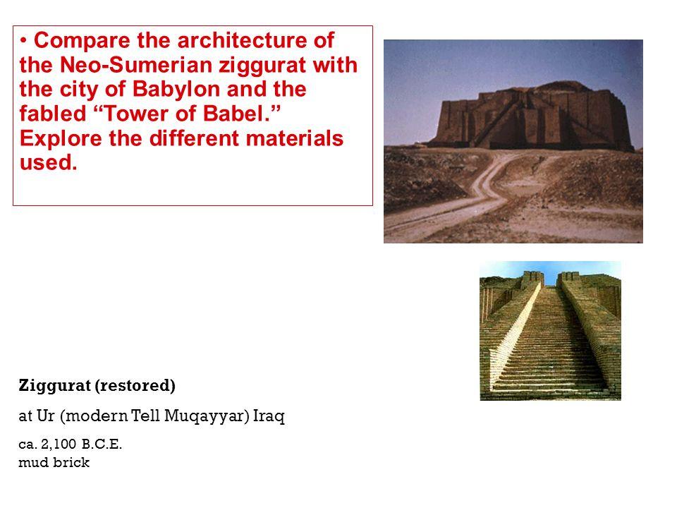Ziggurat (restored) at Ur (modern Tell Muqayyar) Iraq ca. 2,100 B.C.E. mud brick Compare the architecture of the Neo-Sumerian ziggurat with the city o