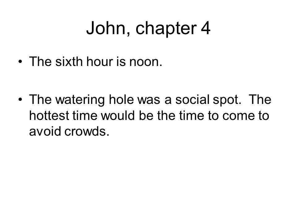 John, chapter 4 The sixth hour is noon. The watering hole was a social spot.
