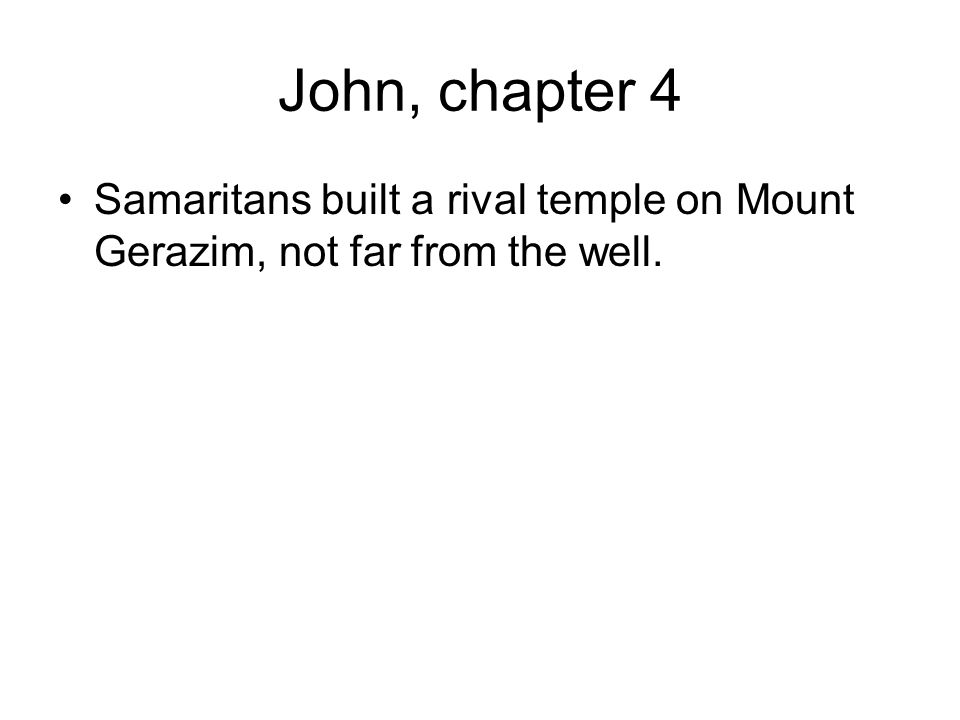 John, chapter 4 Samaritans built a rival temple on Mount Gerazim, not far from the well.