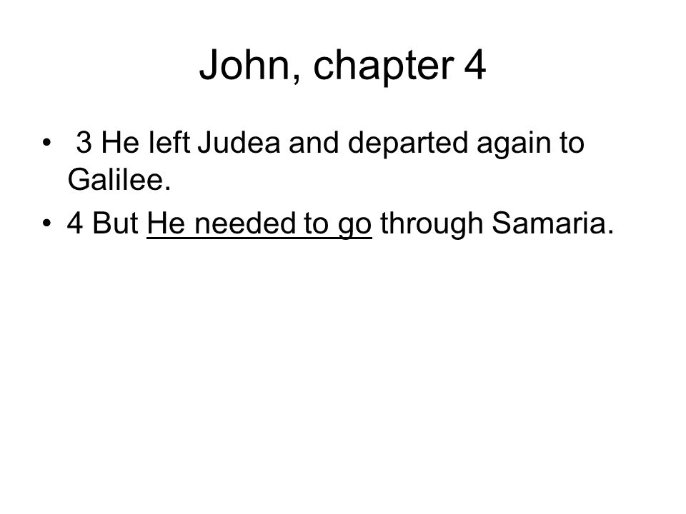 John, chapter 4 3 He left Judea and departed again to Galilee.