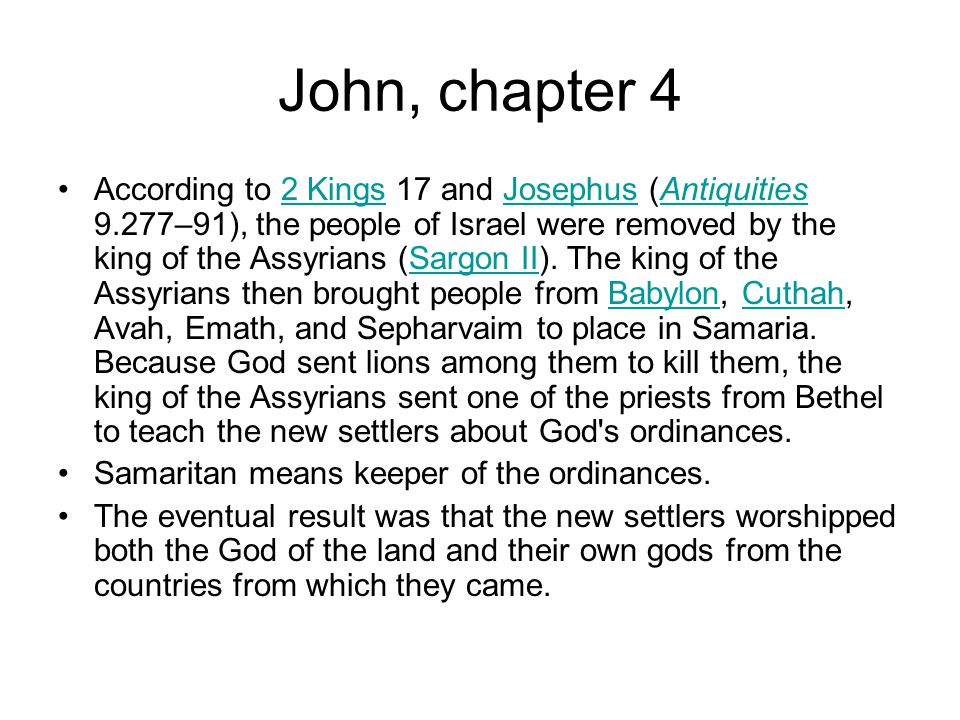 John, chapter 4 According to 2 Kings 17 and Josephus (Antiquities 9.277–91), the people of Israel were removed by the king of the Assyrians (Sargon II).