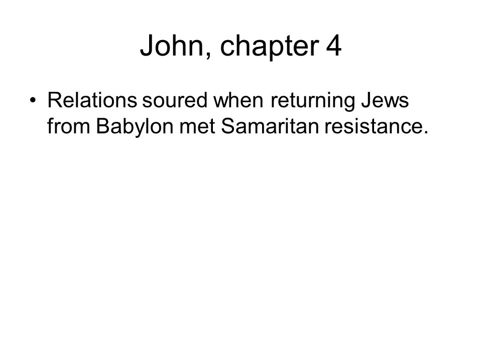 John, chapter 4 Relations soured when returning Jews from Babylon met Samaritan resistance.