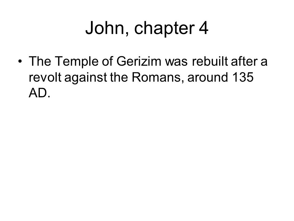 John, chapter 4 The Temple of Gerizim was rebuilt after a revolt against the Romans, around 135 AD.