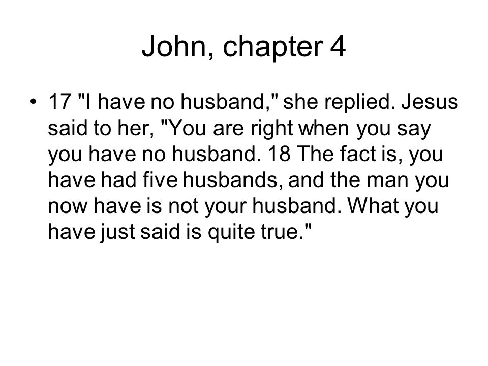 John, chapter 4 17 I have no husband, she replied.