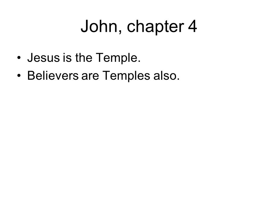 John, chapter 4 Jesus is the Temple. Believers are Temples also.