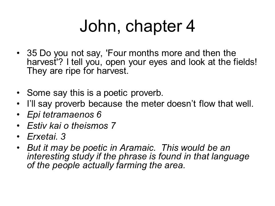 John, chapter 4 35 Do you not say, Four months more and then the harvest .