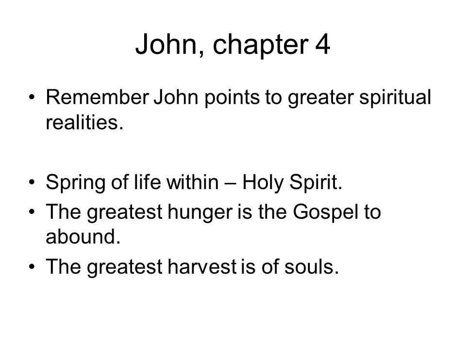 John, chapter 4 Remember John points to greater spiritual realities.