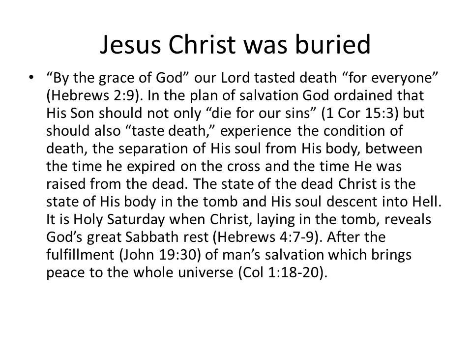 Jesus Christ was buried By the grace of God our Lord tasted death for everyone (Hebrews 2:9).