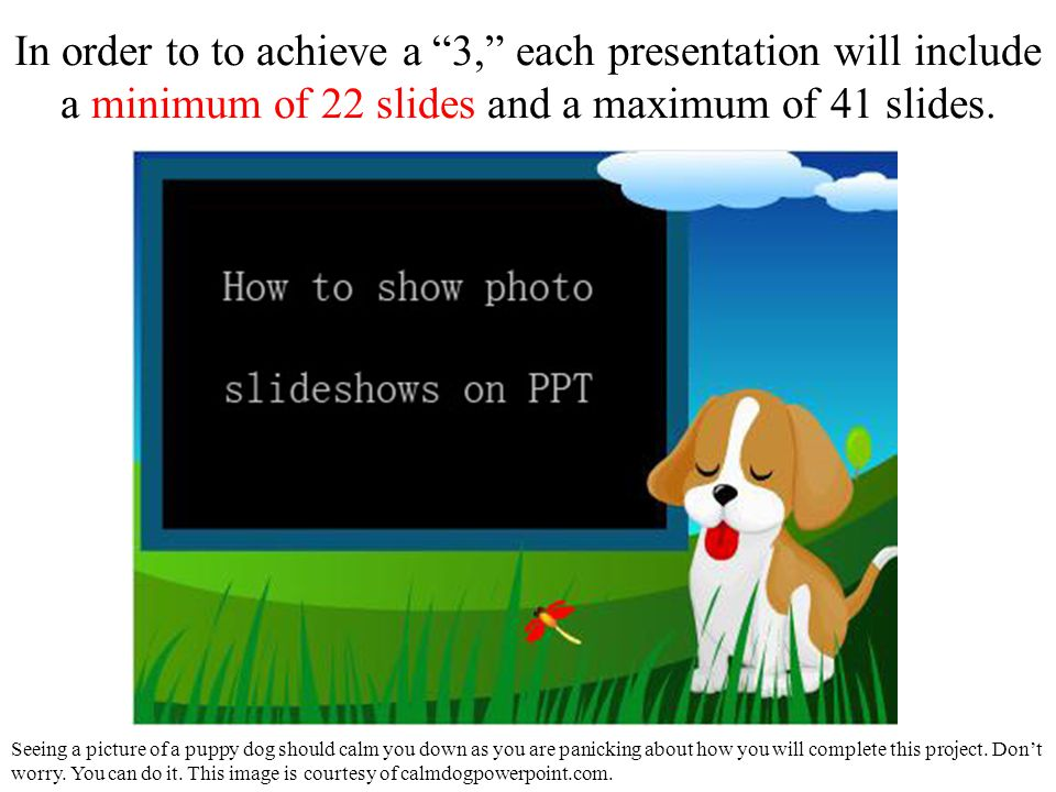 In order to to achieve a 3, each presentation will include a minimum of 22 slides and a maximum of 41 slides.