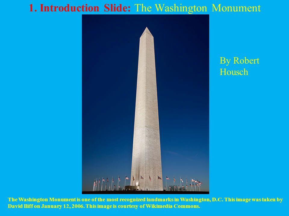 1. Introduction Slide: The Washington Monument The Washington Monument is one of the most recognized landmarks in Washington, D.C. This image was take
