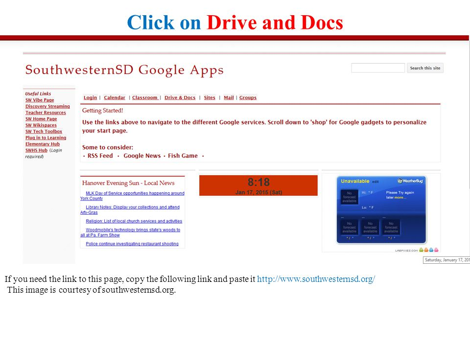 Click on Drive and Docs If you need the link to this page, copy the following link and paste it http://www.southwesternsd.org/ This image is courtesy of southwesternsd.org.