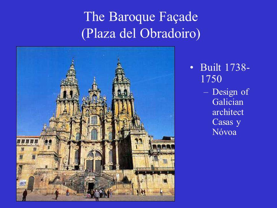 The Baroque Façade (Plaza del Obradoiro) Built 1738- 1750 –Design of Galician architect Casas y Nóvoa
