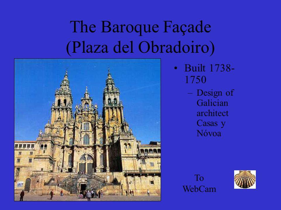 The Baroque Façade (Plaza del Obradoiro) Built 1738- 1750 –Design of Galician architect Casas y Nóvoa To WebCam