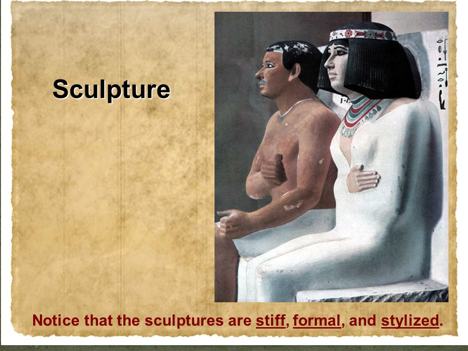 Notice that the sculptures are stiff, formal, and stylized. Sculpture