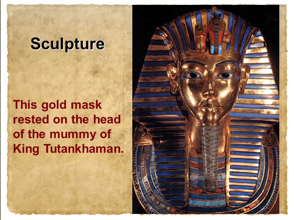 This gold mask rested on the head of the mummy of King Tutankhaman. Sculpture